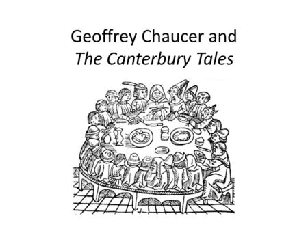 Geoffrey Chaucer and The Canterbury Tales. I. Geoffrey Chaucer: Background Information A.1343?-1400 B.Son of a vinter (wine merchant) C.Family name is.