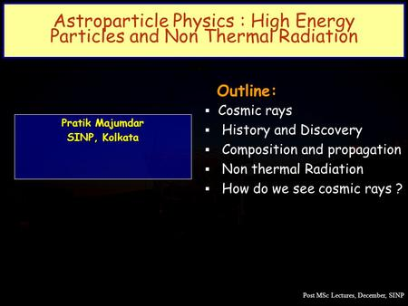 Outline: Cosmic rays History and Discovery Composition and propagation