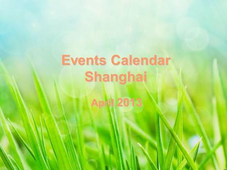 Events Calendar Shanghai April 2013. SatSunMonTueWedThuFri 12345 6 789101112 131415151616171718181919 20212223242425252626 27272828292930 Show Ballet&Dance.