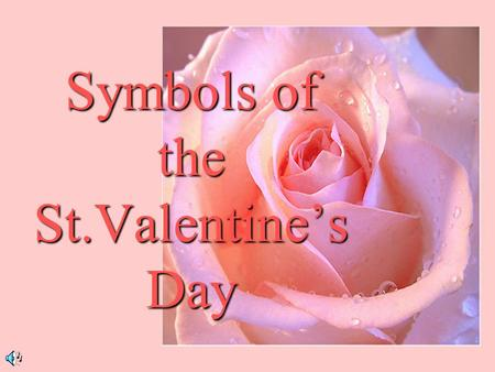 Symbols of the St.Valentine's Day. Heart A long time ago, people believed that all the emotions were found in the heart. In later years, they thought.