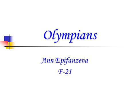 Olympians Ann Epifanzeva F-21. O lympians Z EUS JJupiter SSupreme god of the Olympians SSon of the Titans Cronus and Rhea.