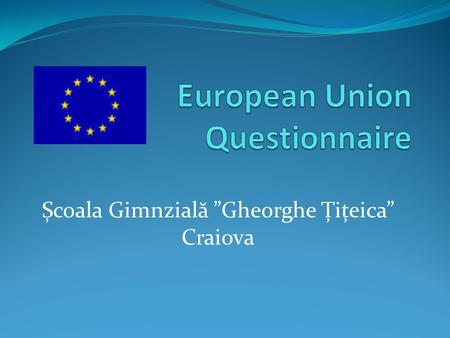 "Școala Gimnzial ă ""Gheorghe Țițeica"" Craiova. This questionnaire was applied to a target group of 100 students, do you want to see what they say?"