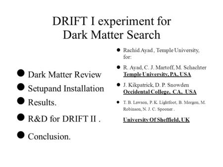 DRIFT I experiment for Dark Matter Search Dark Matter Review Setupand Installation Results. R&D for DRIFT II. Conclusion. Rachid Ayad, Temple University,