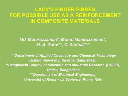 LADY'S FINGER FIBRES FOR POSSIBLE USE AS A REINFORCEMENT IN COMPOSITE MATERIALS Md. Moniruzzaman*, Mohd. Maniruzzaman*, M..A. Gafur**, C. Santulli*** *