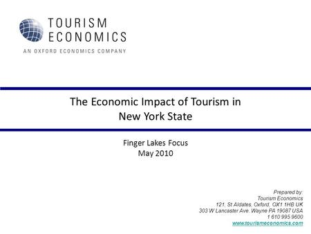 The Economic Impact of Tourism in New York State Finger Lakes Focus May 2010 Prepared by: Tourism Economics 121, St Aldates, Oxford, OX1 1HB UK 303 W Lancaster.