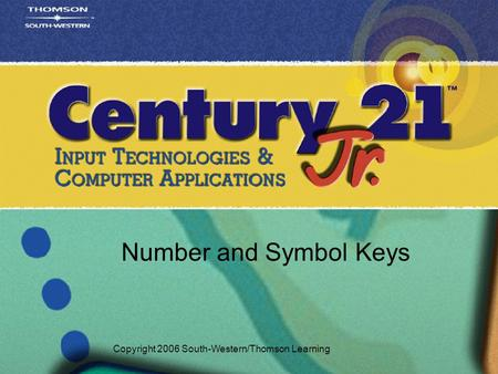 Number and Symbol Keys Copyright 2006 South-Western/Thomson Learning.