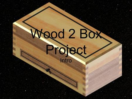 Wood 2 Box Project Intro.