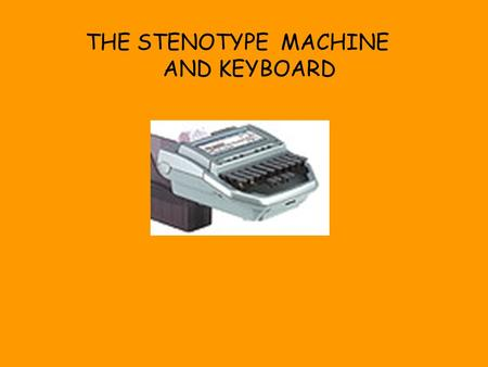 THE STENOTYPE 	MACHINE AND KEYBOARD.