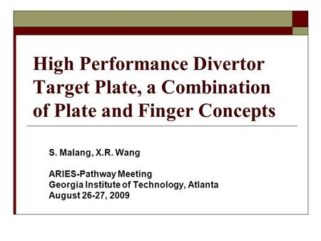 High Performance Divertor Target Plate, a Combination of Plate and Finger Concepts S. Malang, X.R. Wang ARIES-Pathway Meeting Georgia Institute of Technology,