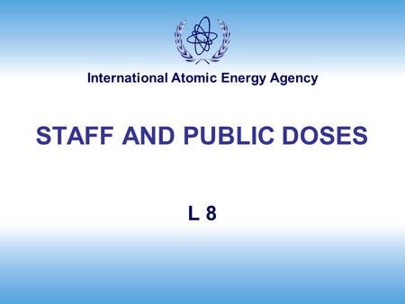International Atomic Energy Agency L 8 STAFF AND PUBLIC DOSES.