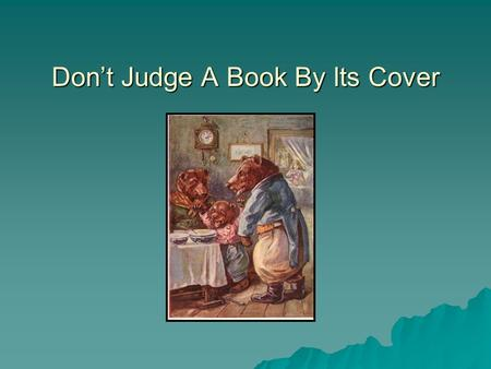 "Don't Judge A Book By Its Cover. OR Choosing A ""Just Right"" Book."