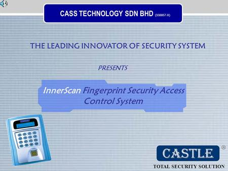 CASS TECHNOLOGY SDN BHD (338857-X) THE LEADING INNOVATOR OF SECURITY SYSTEM TOTAL SECURITY SOLUTION PRESENTS InnerScan Fingerprint Security Access Control.