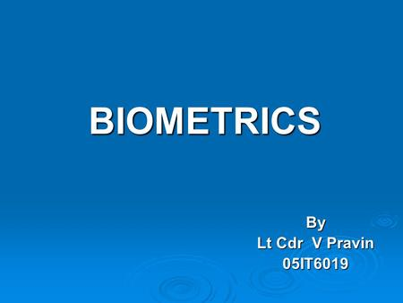 BIOMETRICS By Lt Cdr V Pravin 05IT6019. BIOMETRICS  Forget passwords...  Forget pin numbers...  Forget all your security concerns...