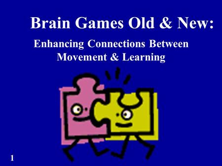 Brain Games Old & New: Enhancing Connections Between Movement & Learning 1.