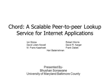 Chord: A Scalable Peer-to-peer Lookup Service for Internet Applications Ion StoicaRobert Morris David Liben-NowellDavid R. Karger M. Frans KaashoekFrank.