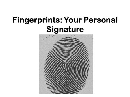 Fingerprints: Your Personal Signature. Fingerprint History Pre-History-Early potters identify their works with an impressed fingerprint 1000BC-Chinese.