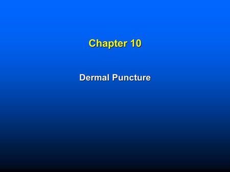 Chapter 10 Dermal Puncture. Copyright © 2008 by Saunders, an imprint of Elsevier Inc. All rights reserved. 2 Learning Objectives  List situations in.
