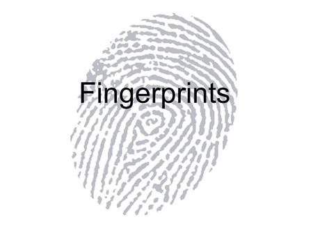 Fingerprints. Fingerprints as a Forensic Tool Fingerprints as a means of identification has been around as long as 3000 years ago Used forensically since.