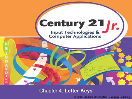 Chapter 4: Letter Keys © 2010, 2006 South-Western, Cengage Learning.