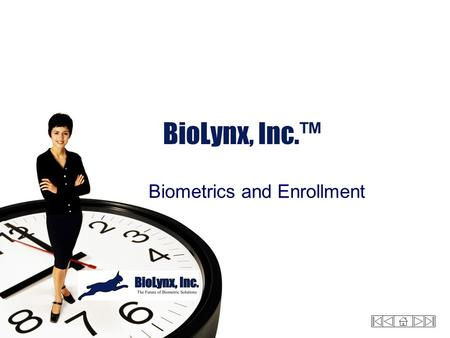 BioLynx, Inc.™ Biometrics and Enrollment. Overview Biometrics Hand Geometry and templates Enrollment Command Mode.