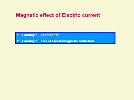 Magnetic effect of Electric current 1.Faraday's Experiments 2.Faraday's Laws of Electromagnetic Induction.