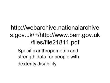 s.gov.uk/+/http://www.berr.gov.uk /files/file21811.pdf Specific anthropometric and strength data for people with dexterity.