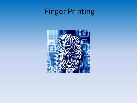 Finger Printing. What is finger printing? A finger print is a mark left behind after the ridges on the fingers, hands, toes or feet touch an object.