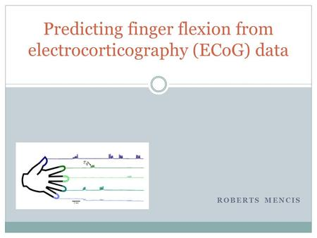 ROBERTS MENCIS Predicting finger flexion from electrocorticography (ECoG) data.