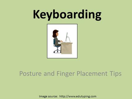 Keyboarding Posture and Finger Placement Tips Image source: