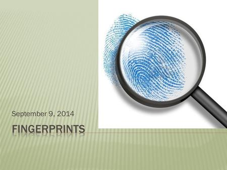 September 9, 2014.  Does everyone have a unique fingerprint?  How, why, and when do fingerprints develop? Watch this!