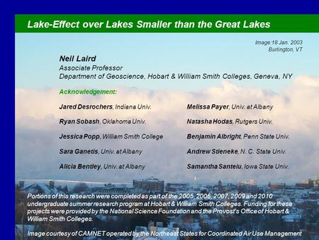Lake-Effect over Lakes Smaller than the Great Lakes Image:18 Jan. 2003 Burlington, VT Neil Laird Associate Professor Department of Geoscience, Hobart &