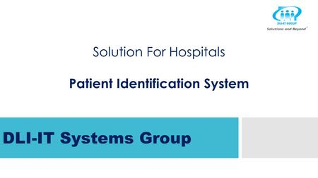 Solution For Hospitals Patient Identification System DLI-IT Systems Group.