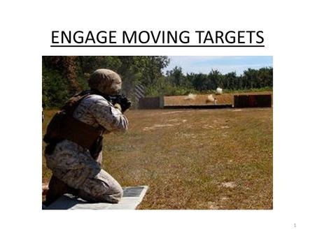 ENGAGE MOVING TARGETS 1. OVERVIEW THREAT IDENTIFICATION PRESENTATION MOVING TARGET ENGAGEMENT TECHNIQUES ENGAGEMENT TECHNIQUES POST FIRE DRILLS 2.