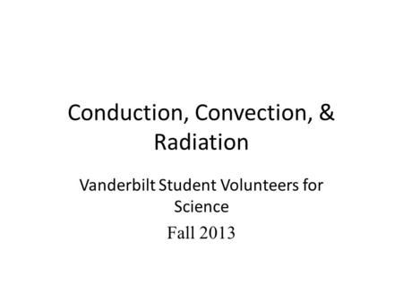 Conduction, Convection, & Radiation Vanderbilt Student Volunteers for Science Fall 2013.