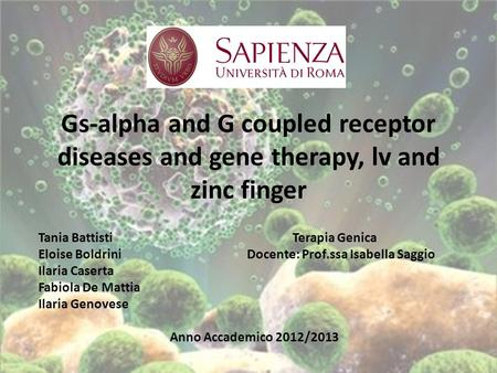 Gs-alpha and G coupled receptor diseases and gene therapy, lv and zinc finger Tania Battisti Terapia Genica Eloise Boldrini Docente: Prof.ssa Isabella.