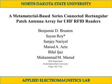 A Metamaterial-Based Series Connected Rectangular Patch Antenna Array for UHF RFID Readers Benjamin D. Braaten Sayan Roy* Sanjay Nariyal Masud A. Aziz.