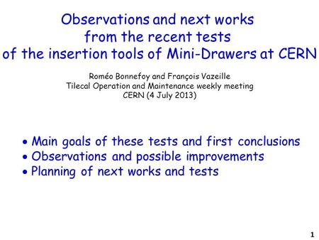 Observations and next works from the recent tests of the insertion tools of Mini-Drawers at CERN Roméo Bonnefoy and François Vazeille Tilecal Operation.