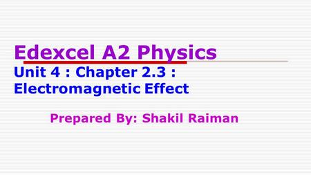 Edexcel A2 Physics Unit 4 : Chapter 2.3 : Electromagnetic Effect