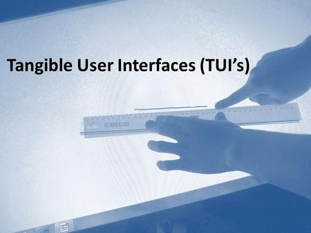Tangible User Interfaces (TUI's). What are Tangible User Interfaces? Physical WorldDigital world TUI's 2.