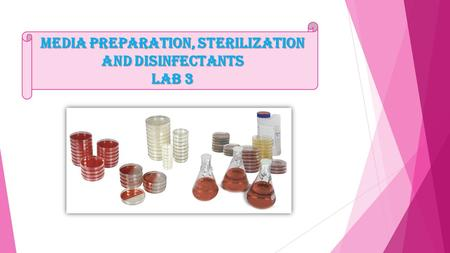 Media preparation, sterilization and disinfectants Lab 3.