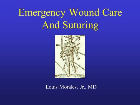 Emergency Wound Care And Suturing Louis Morales, Jr., MD.