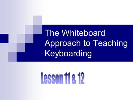 The Whiteboard Approach to Teaching Keyboarding. frftfgfbfvf jujyjhjmjnj dedcd kIk,k swsxs lol.l aqaza ppp *Key a space after each set of letters.