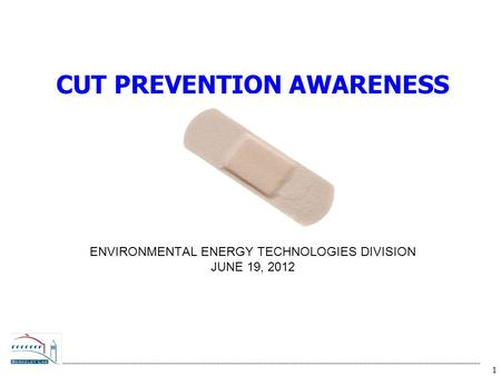 1 ENVIRONMENTAL ENERGY TECHNOLOGIES DIVISION JUNE 19, 2012 CUT PREVENTION AWARENESS.