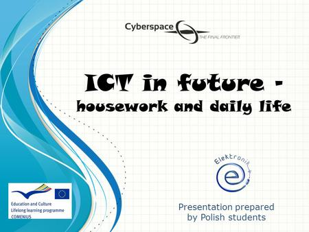 ICT in future - housework and daily life Presentation prepared by Polish students.