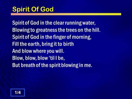 Spirit Of God Spirit of God in the clear running water, Blowing to greatness the trees on the hill. Spirit of God in the finger of morning, Fill the earth,
