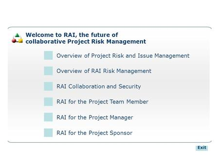 Welcome to RAI, the future of collaborative Project Risk Management Overview of Project Risk and Issue Management RAI for the Project Manager RAI for the.
