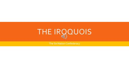 THE IROQUOIS The Six Nation Confederacy CHAPTER ONE: WHO ARE THE IROQUIOS?  Look at the picture on page 4 and click below  Now look at page 5. Use.