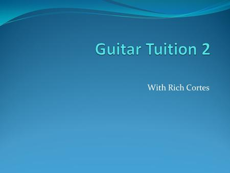 With Rich Cortes. RECAP! Let's Get Tuned Up! Name That String! Sections of the Guitar. What are frets?