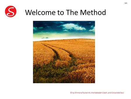 Welcome to The Method © by Shimona Tzukernik, the Kabbalah Coach, and Corporate Soul bH.