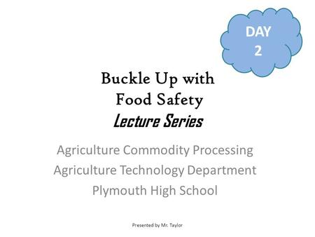 Buckle Up with Food Safety Lecture Series Presented by Mr. Taylor Buckle Up with Food Safety Lecture Series Agriculture Commodity Processing Agriculture.